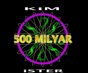 Kim 500 Milyar İster