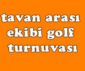 tavan arası ekibi golf turnuvası